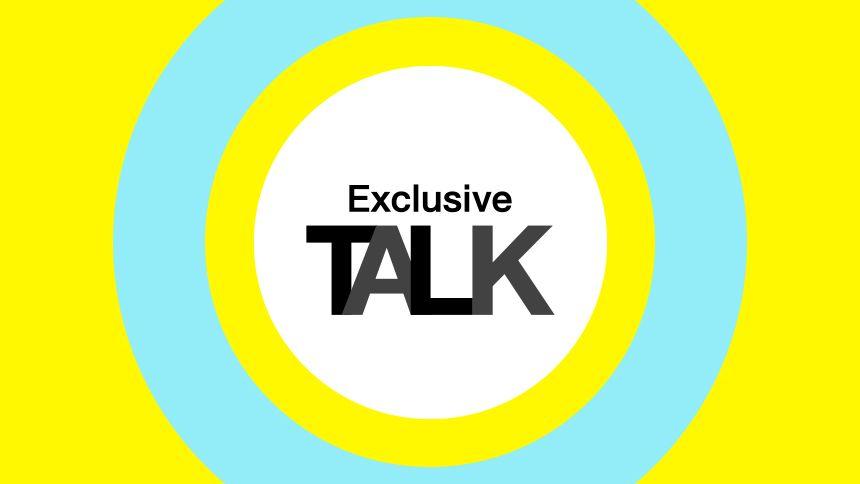 Exclusive Talk